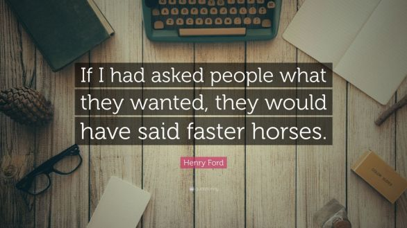 Henry-Ford-Quote-If-I-had-asked-people-what-they-wanted-they-would