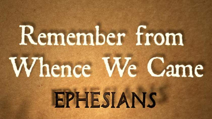 Remember From Whence We Came Ephesians